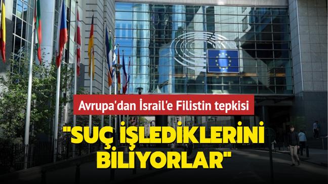 """Avrupa'dan İsrail'e Filistin tepkisi: """"Suç işlediklerini biliyorlar"""""""