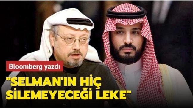 Bloomberg yazdı! 'Kaşıkçı, Selman'ın hiç silemeyeceği leke'