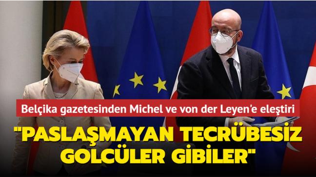 """Belçika gazetesinden Michel ve von der Leyen'e eleştiri... """"Paslaşmayan tecrübesiz golcüler gibiler"""""""