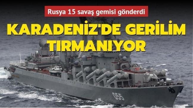 Karadeniz'de gerilim tırmanıyor: Rusya 15 savaş gemisi gönderdi