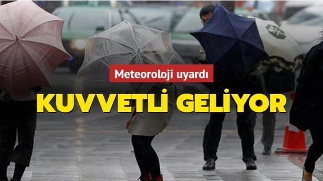 Meteoroloji son dakika uyardı: Kuvvetli geliyor