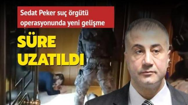 Sedat Peker ve adamlarına düzenlenen operasyonda flaş gelişme: Süre uzatıldı