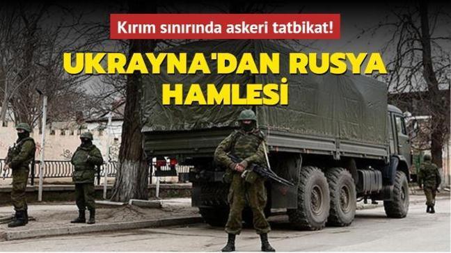 Ukrayna'dan Rusya hamlesi... Kırım sınırında askeri tatbikat