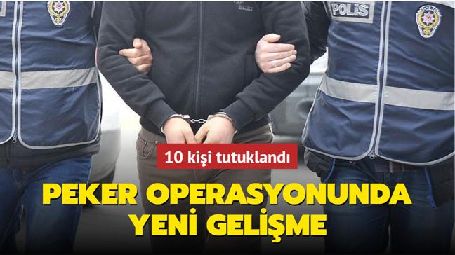 Peker operasyonunda yeni gelişme... 10 kişi tutuklandı