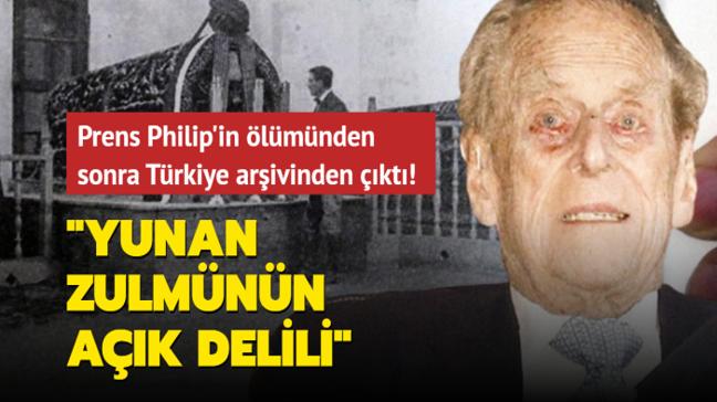 İngiltere Prensi Philip'in ölümünden sonra Türkiye arşivinden çıktı! 'Yunan zulmünün açık delili'