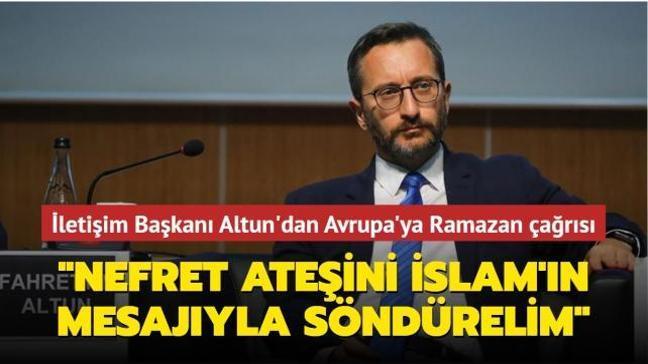 """İletişim Başkanı Fahrettin Altun'dan Avrupa'ya Ramazan çağrısı: """"Körükledikleri bu nefret ateşini İslam'ın barış mesajıyla söndürelim"""""""