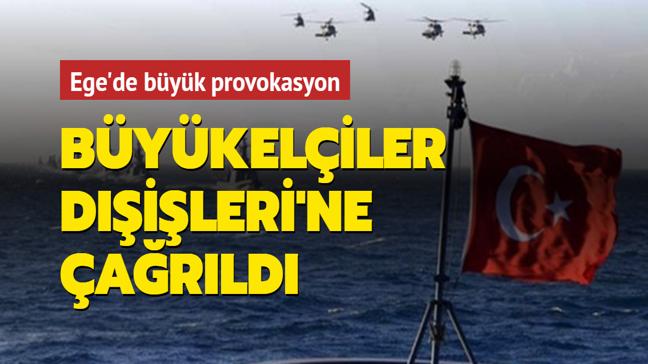Ege'de büyük provokasyon: Büyükelçiler Dışişleri'ne çağrıldı
