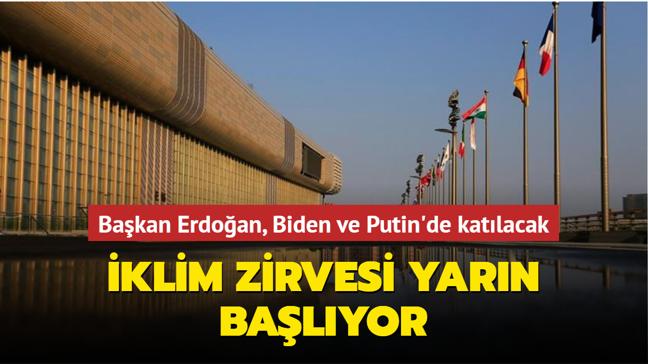 Başkan Erdoğan, ABD Başkanı Biden ve Rus Devlet Başkanı Putin'de katılacak... İklim Zirvesi yarın başlıyor