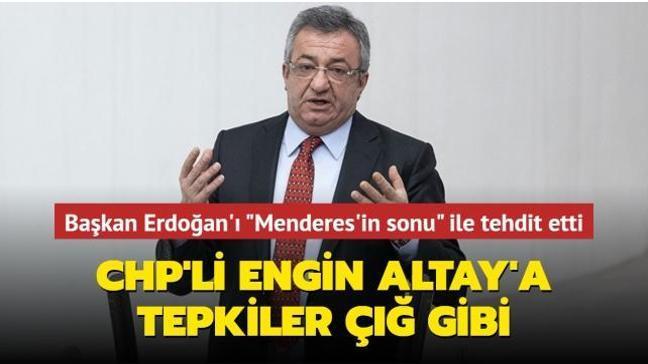 """CHP'li Engin Altay, Başkan Erdoğan'ı """"Menderes'in sonu"""" ile tehdit etti"""