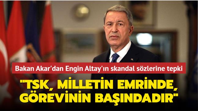 """Milli Savunma Bakanı Akar'dan Engin Altay'ın skandal sözlerine tepki: """"Türk Silahlı Kuvvetleri, anayasa çerçevesinde görevinin başındadır"""""""