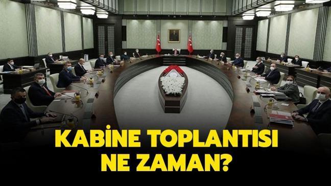"""Kabine toplanacak mı"""" Kabine Toplantısı ne zaman yapılacak"""""""