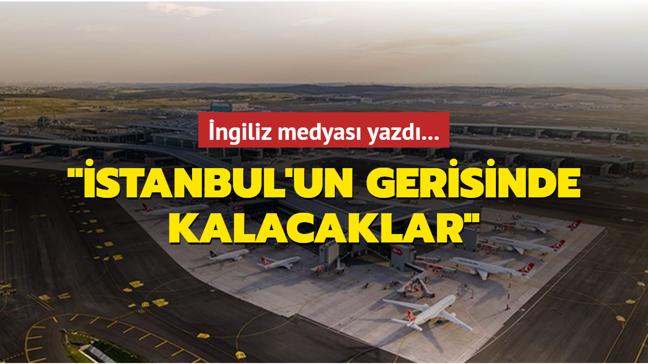 The Independent: Heathrow Havalimanı ve Batı Avrupalı rakipleri İstanbul'un gerisinde kalacak