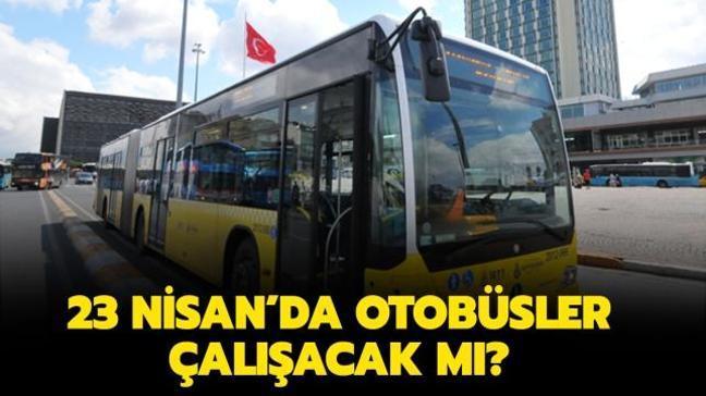 """Bugün toplu taşıma ücretsiz olacak mı"""" 23 Nisan sokağa çıkma yasağında otobüsler çalışıyor mu"""""""