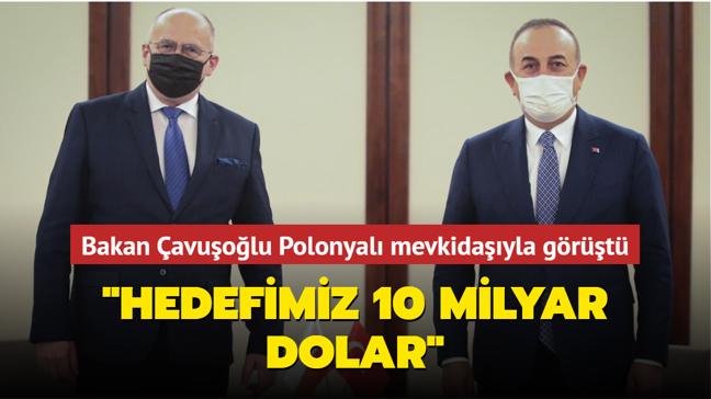 """Dışişleri Bakanı Çavuşoğlu Polonyalı mevkidaşıyla görüştü: """"Hedefimiz 10 milyar dolar"""""""