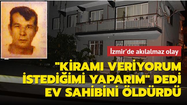 """İzmir'de akılalmaz olay: """"Dairenin kirasını veriyorum, istediğimi yaparım"""" dedi ev sahibini öldürdü"""