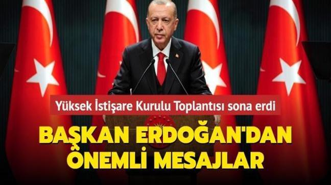 Yüksek İstişare Kurulu Toplantısı sona erdi: Başkan Erdoğan'dan flaş mesajlar