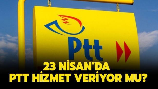 """Bugün PTT açık mı"""" 23 Nisan'da PTT dağıtım yapıyor mu"""""""