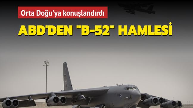 """ABD'den """"B-52"""" hamlesi... Orta Doğu'ya konuşlandırıldı"""