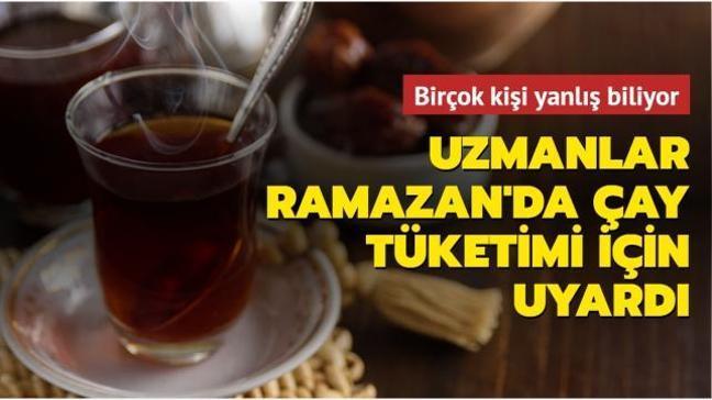 Birçok kişi yanlış biliyor! Uzmanlar Ramazan'da çay tüketimi için uyardı
