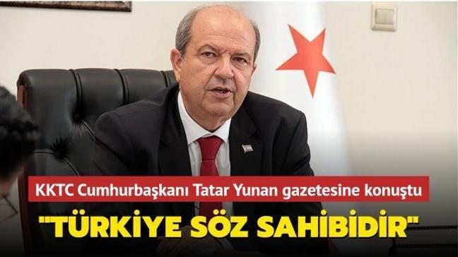 """KKTC Cumhurbaşkanı Tatar Yunan gazetesine konuştu: """"Türkiye söz sahibidir"""""""