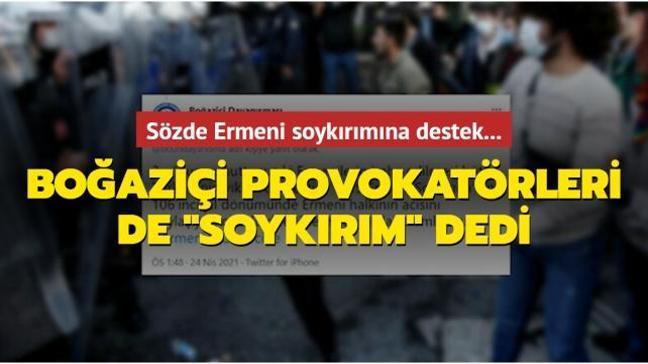 """Sözde Ermeni soykırımına destek... Boğaziçi provokatörleri de """"soykırım"""" dedi"""