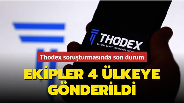 Thodex soruşturmasında son durum... Ekipler 4 ülkeye gönderildi