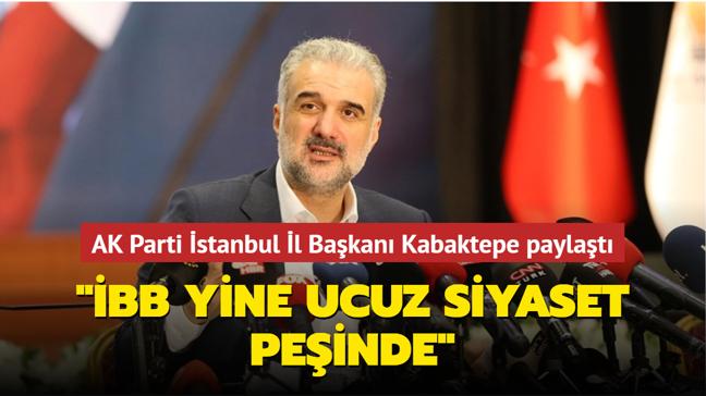 """AK Parti İstanbul İl Başkanı Kabaktepe paylaştı: """"İBB yine ucuz siyaset peşinde"""""""