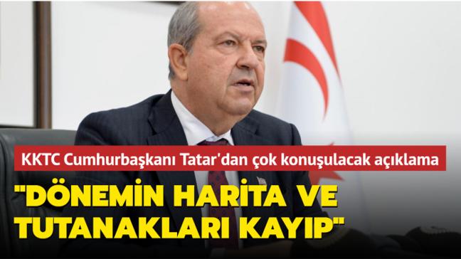 KKTC Cumhurbaşkanı Tatar'dan çok konuşulacak açıklama: Akıncı dönemindeki harita ve tutanaklar kayıp