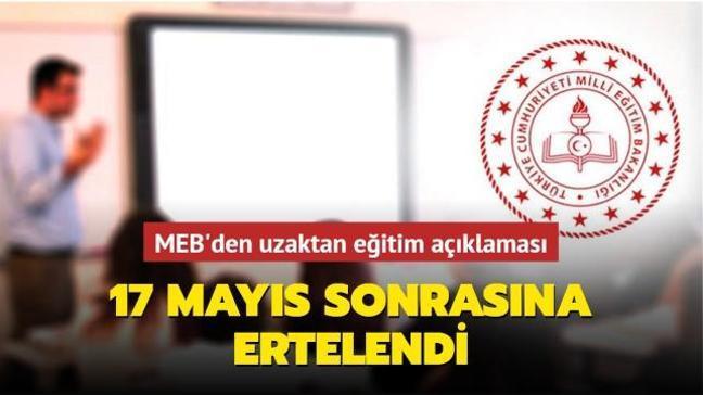 MEB'den uzaktan eğitim açıklaması... 17 Mayıs sonrasına ertelendi