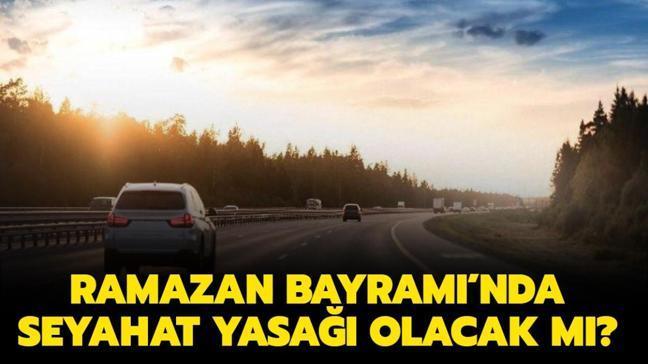 """Bu yıl Bayram'da seyahat yasağı olacak mı"""" Ramazan Bayramı'nda şehirler arası seyahat yasağı detayları..."""