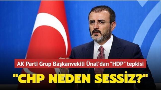 "AK Parti Grup Başkanvekili Ünal'dan 'HDP' tepkisi: ""CHP neden sessiz"""""