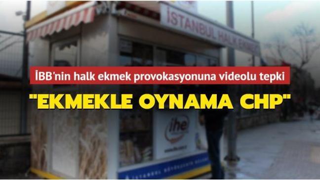 İBB'nin halk ekmek provokasyonuna videolu tepki: Ekmekle Oynama CHP
