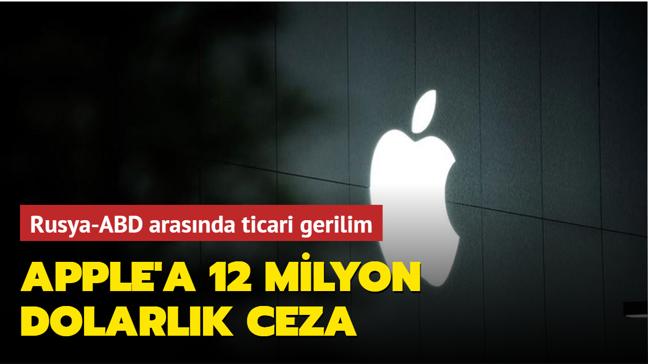 Rusya-ABD arasında ticari gerilim... Apple'a 12 milyon dolarlık ceza