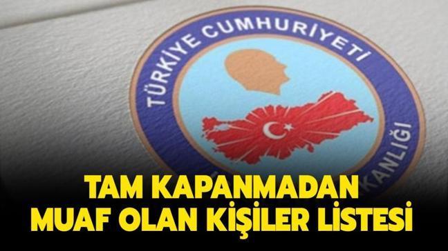 """Tam kapanmadan muaf olanlar kimler"""" İçişleri Bakanlığı Genelgesi yasaktan muaf olan kişiler listesi burada!"""