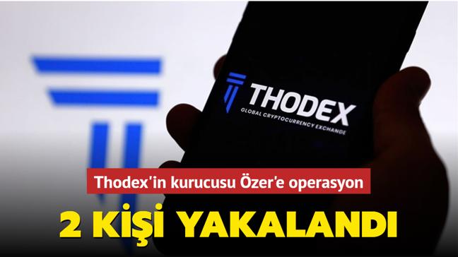 Thodex'in kurucusu Özer'e operasyon... 2 kişi yakalandı