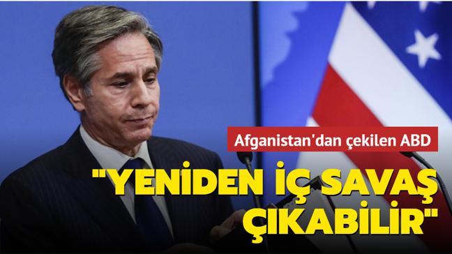 """Blinken: """"ABD'nin çekilmesiyle Afganistan'da iç savaş yeniden çıkabilir"""""""