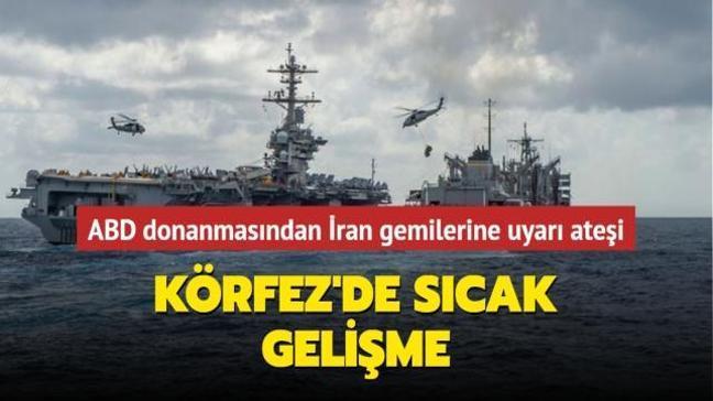 Körfez'de sıcak gelişme... ABD donanmasından İran gemilerine uyarı ateşi