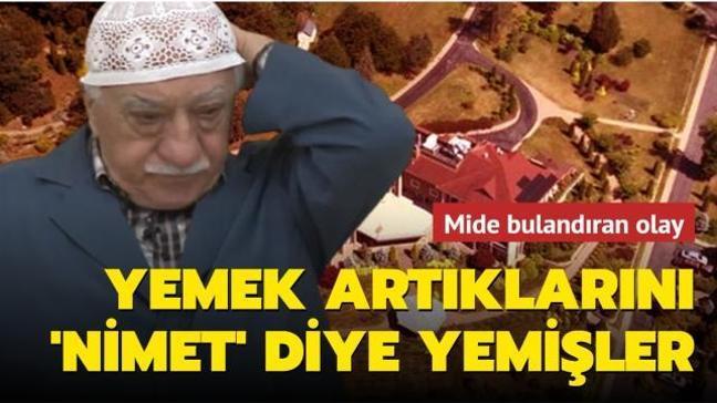 Mide bulandıran olay: FETÖ elebaşı Fetullah Gülen'in yemek artıklarını nimet diye yemişler