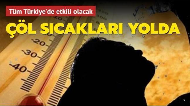 Tüm Türkiye'de etkili olacak: Çöl sıcakları yolda