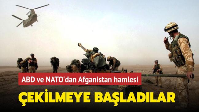 ABD ve NATO'dan Afganistan hamlesi... Çekilmeye başladılar