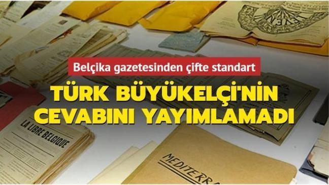 Belçika gazetesinden çifte standart... Türk Büyükelçi'nin cevabını yayımlamadı