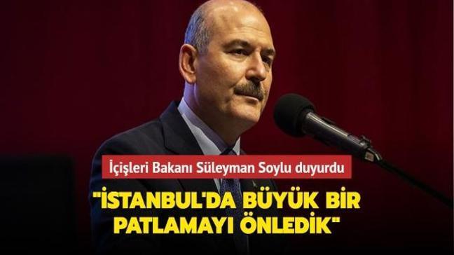 """İçişleri Bakanı Süleyman Soylu duyurdu: """"İstanbul'da büyük bir patlamayı önledik"""""""