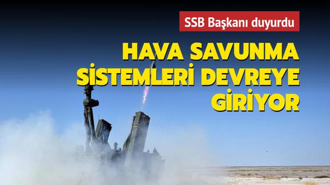 SSB Başkanı Demir: Hava savunma sistemlerimiz devreye giriyor