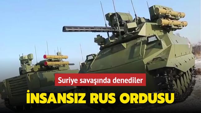 Suriye savaşında denediler... İnsansız Rus Ordusu