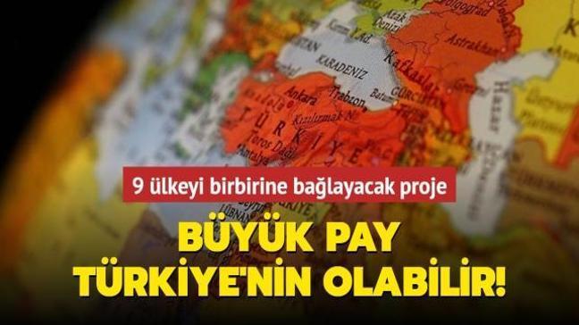 9 ülkeyi birbirine bağlayacak projede Türkiye büyük pay sahibi olabilir