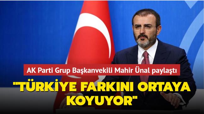 """AK Parti Grup Başkanvekili Ünal paylaştı: """"Türkiye farkını ortaya koyuyor"""""""