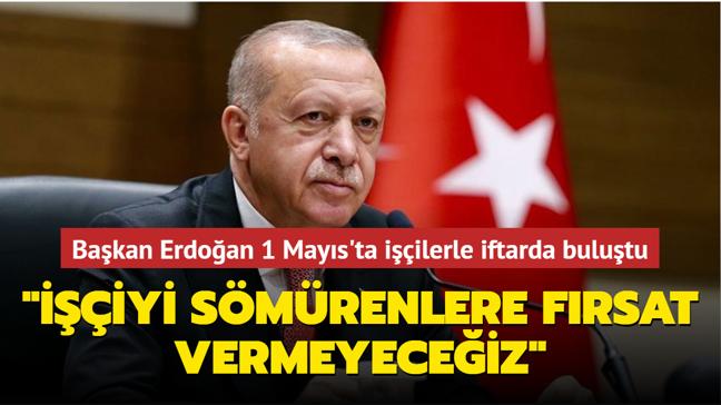 Başkan Erdoğan işçilerle iftarda buluştu