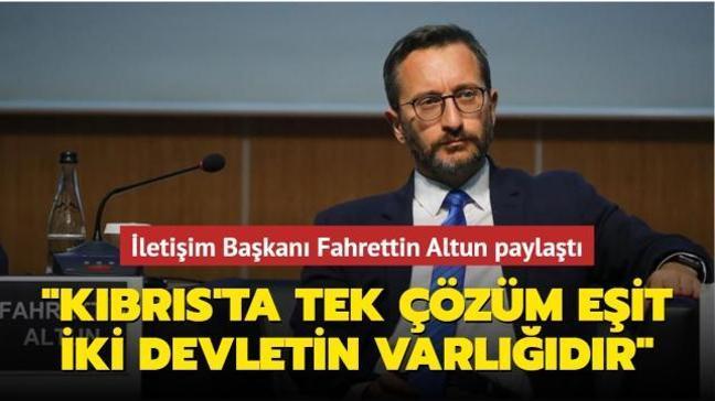 """İletişim Başkanı Fahrettin Altun paylaştı: """"Kıbrıs'ta tek çözüm; eşit ve egemen iki devletin varlığıdır"""""""