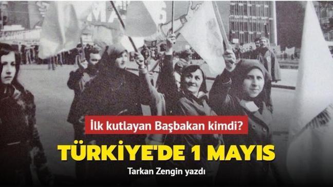 """Türkiye'de 1 Mayıs... İlk kutlayan Başbakan kimdi"""" Tarkan Zengin yazdı"""