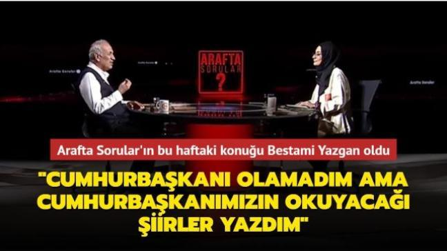 """Bestami Yazgan: """"Cumhurbaşkanı olamadım, ama Cumhurbaşkanımızın okuyacağı şiirler yazdım"""""""